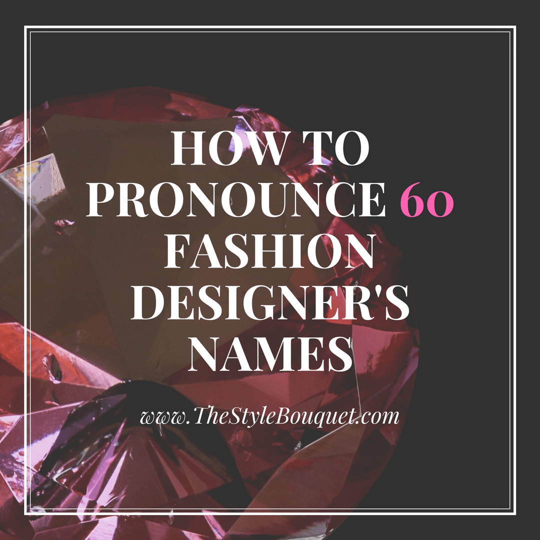 How to Pronounce 60 Designer's Names