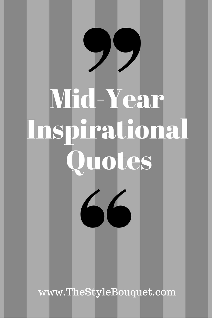 Mid Year Motivational Quotes The Style Bouquet