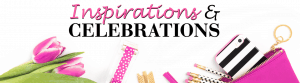 Inspirations and Celebrations